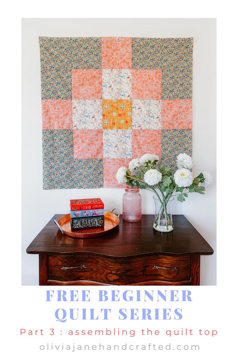 Beginner Quilt Series : assembling the quilt top